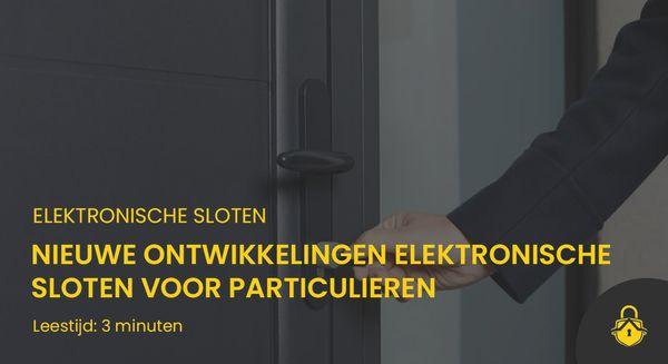 Nieuwe ontwikkelingen elektronische sloten voor particulieren